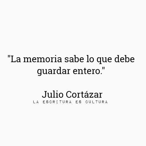 Julio Cortázar La memoria...
