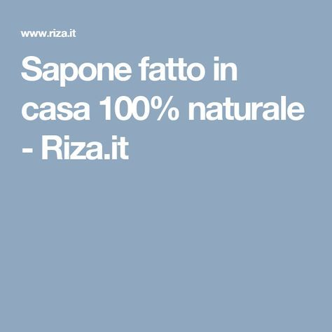 Sapone fatto in casa 100% naturale - Riza.it