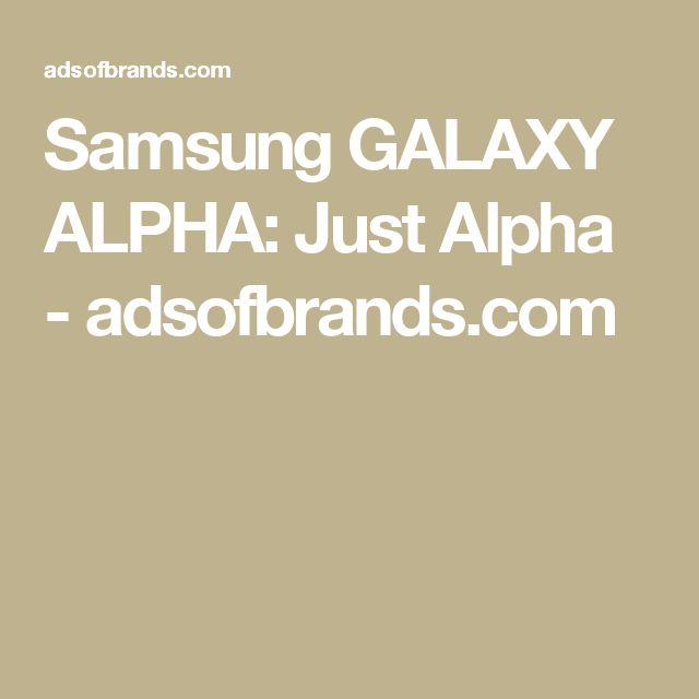 Samsung GALAXY ALPHA: Just Alpha - adsofbrands.com