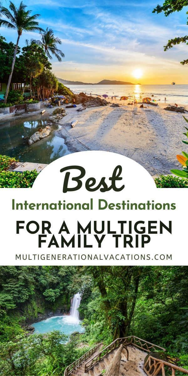 Best International Destinations For A Large Family Trip Multigenerational Vacations Family Travel Best Family Holiday Destinations Family Holiday Destinations