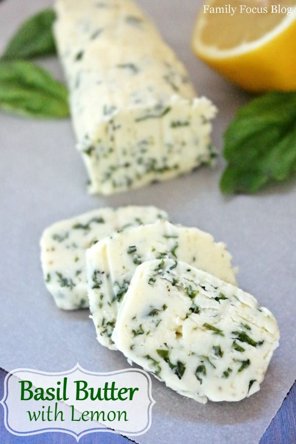 Basil Butter with Lemon- Recipe- delicious with bread or served atop steak and seafood