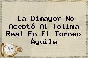 http://tecnoautos.com/wp-content/uploads/imagenes/tendencias/thumbs/la-dimayor-no-acepto-al-tolima-real-en-el-torneo-aguila.jpg Dimayor. La Dimayor no aceptó al Tolima Real en el Torneo Águila, Enlaces, Imágenes, Videos y Tweets - http://tecnoautos.com/actualidad/dimayor-la-dimayor-no-acepto-al-tolima-real-en-el-torneo-aguila/