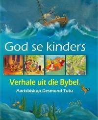 God se kinders: Verhale uit die Bybel. vertel deur Aartsbiskop Desmond Tutu