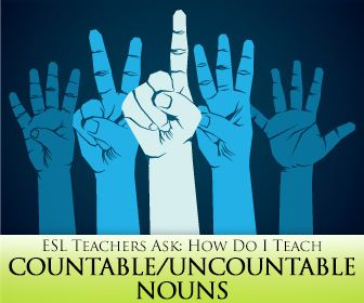 ESL Teachers Ask: How Do I Teach Countable/Uncountable Nouns?