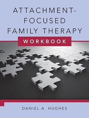 Attachment-Focused Family Therapy Workbook - Daniel A. Hughes from $26