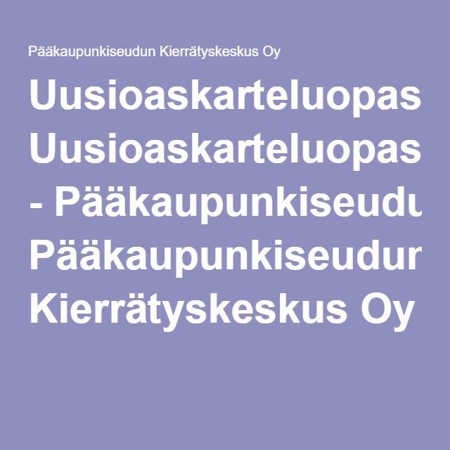 Uusioaskarteluopas - Pääkaupunkiseudun Kierrätyskeskus Oy