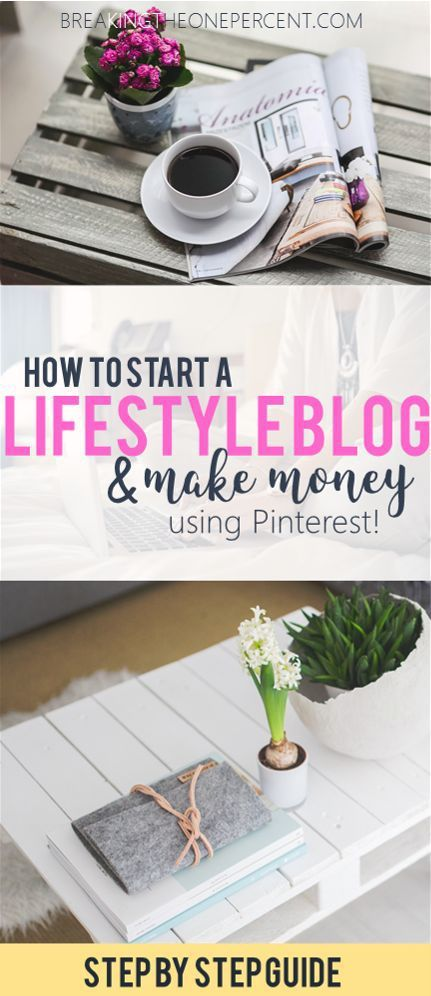 How to Start a Lifestyle Blog & Use Pinterest to Make Money