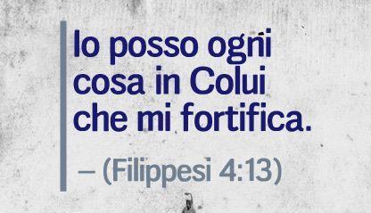 Io posso ogni cosa in Colui che mi fortifica. (Filippesi 4:13)