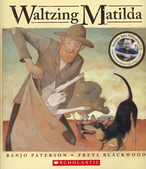 "Waltzing Matilda Traditional Folk Tune Arranged by Christina Macpherson Poem by A.B. ""Banjo"" Paterson Illustrated by Freya Blackwood"
