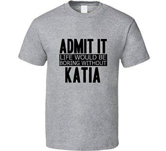 http://www.amazon.com/Admit-Would-Boring-Without-Grey/dp/B01AKLOXUG/ref=sr_1_104?s=apparel&ie=UTF8&qid=1458920797&sr=1-104&nodeID=7141123011&keywords=katia