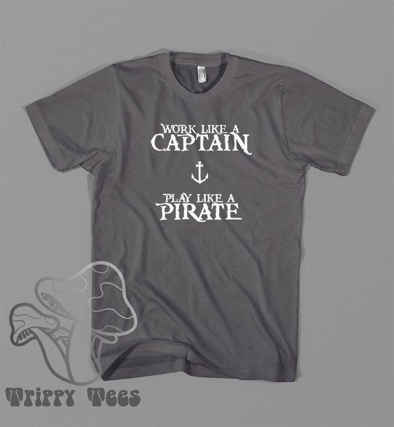 Work like a Captain, Play like pirate custom t shirt Design Funny Shirt Tee Shirt Mens T-Shirt Ladies Women on Etsy, $14.95