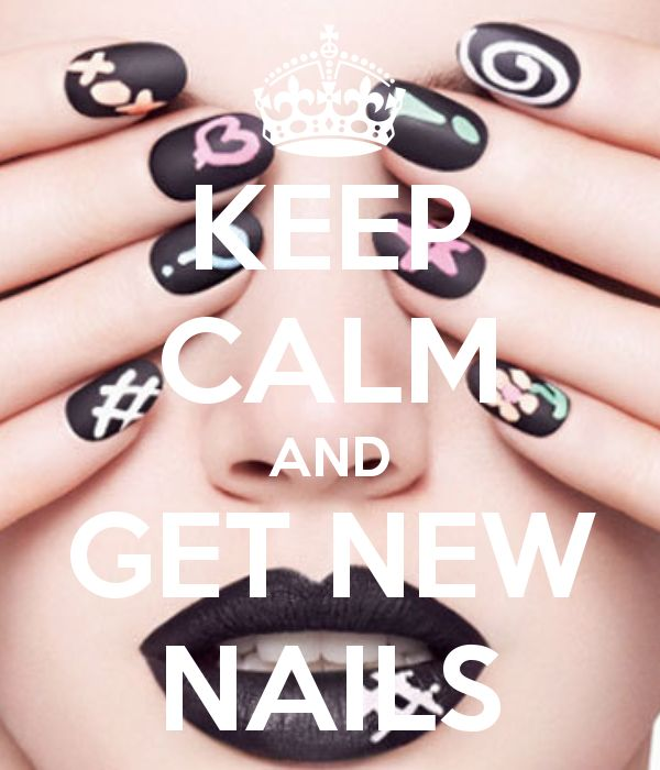 KEEP CALM AND GET NEW NAILS