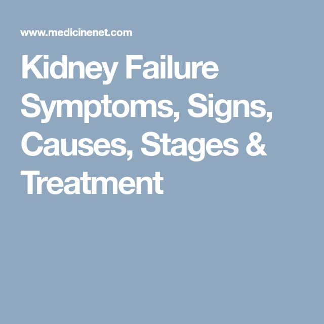 Kidney Failure Symptoms, Signs, Causes, Stages & Treatment