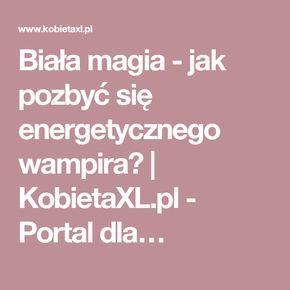 Biała magia - jak pozbyć się energetycznego wampira? | KobietaXL.pl - Portal dla…