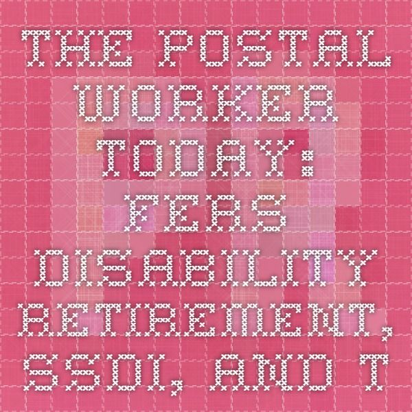 The Postal Worker today: FERS Disability Retirement, SSDI, and the doors opened through Stephenson v. OPM - PostalReporter.com