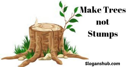 Slogan on Environment: Make trees not stumps