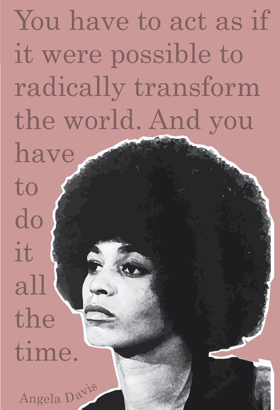 Original poster of Angela Davis with the quote You have to act as if it were possible to radically transform the world. And you have to do it all the time. High quality print on matte photo paper - measures 13x19. This print can be sold as a set with the Audre Lorde and Aung Sang Suu Kyi posters - send a message if interested