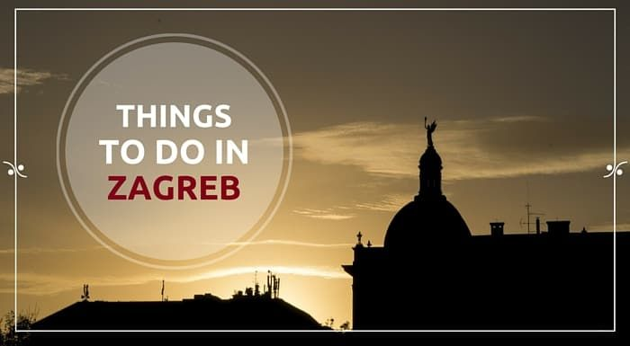 21 Things To Do In Zagreb Best Attractions Activities And Day Trips Things To Do Zagreb Stuff To Do