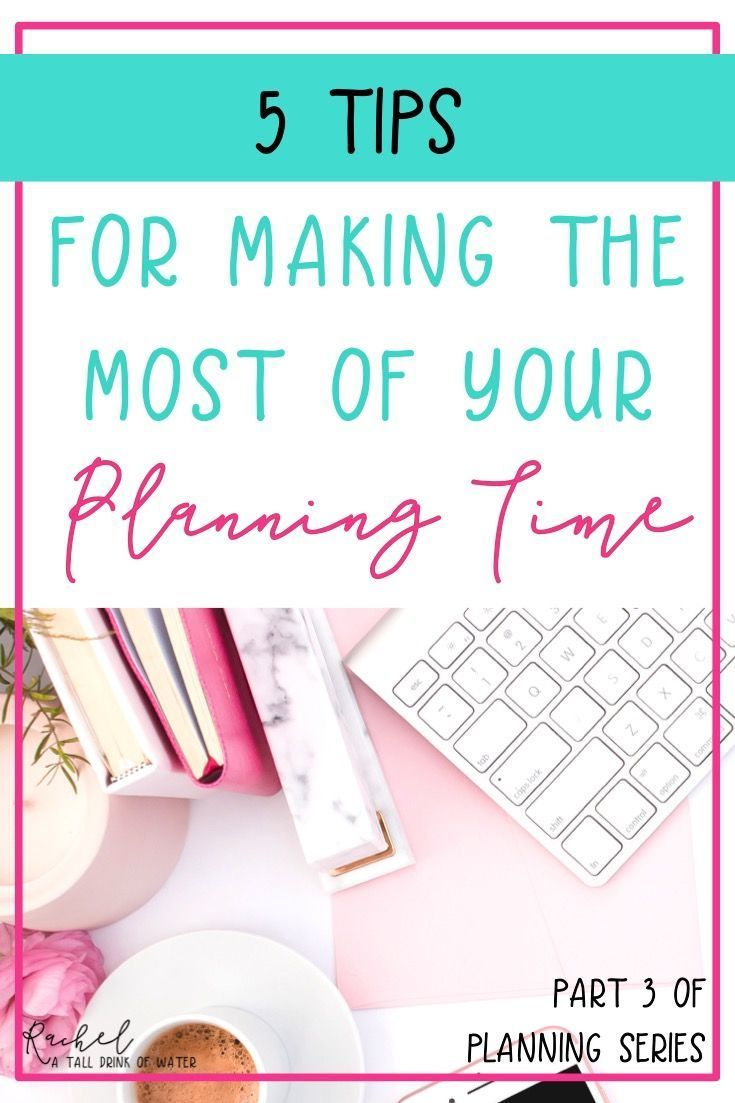 5 Tips for Making the Most of Your Planning Time