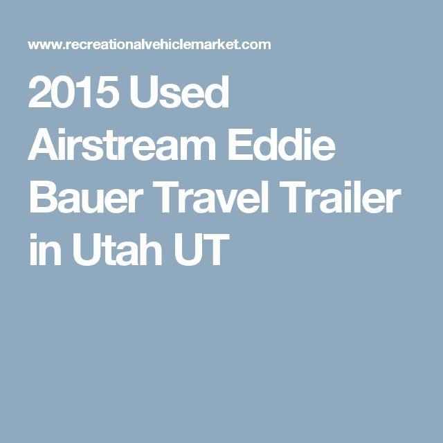 2015 Used Airstream Eddie Bauer Travel Trailer in Utah UT