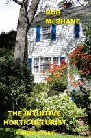 Smashwords – The Intuitive Horticulturist —a book by Rob McShane  Do our perceptions determine our destiny? Can a new beginning come from one jug of milk?
