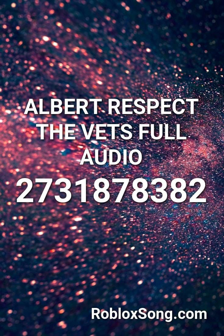 Albert Respect The Vets Full Audio Roblox Id Roblox Music Codes Roblox National Anthem Roblox Memes