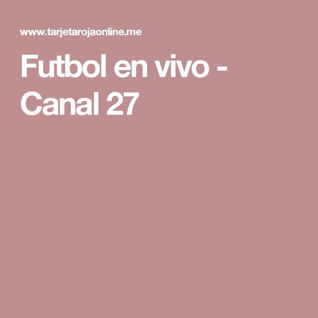Futbol en vivo - Canal 27