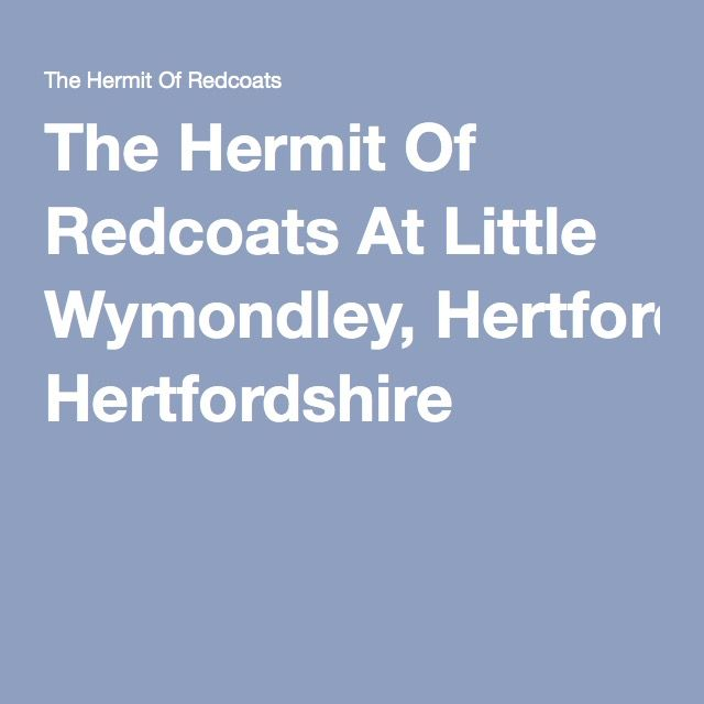 The Hermit Of Redcoats At Little Wymondley, Hertfordshire