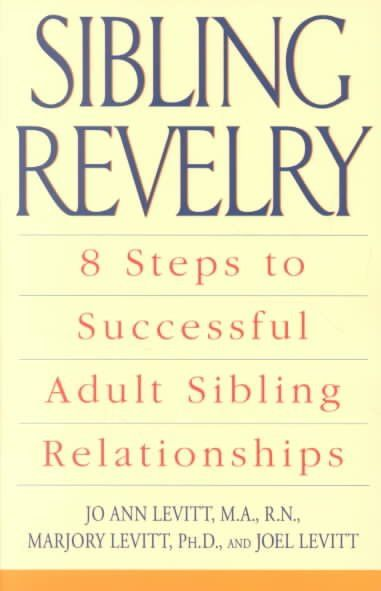 Sibling Revelry : 8 Steps to a Successful Adult Sibling Relationship