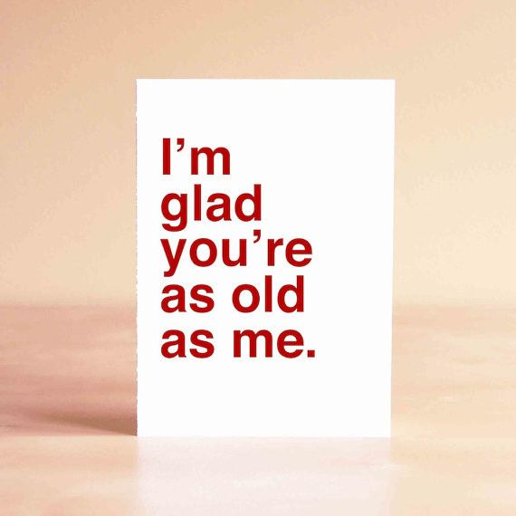 I'm Glad You're As Old As Me ~ Card