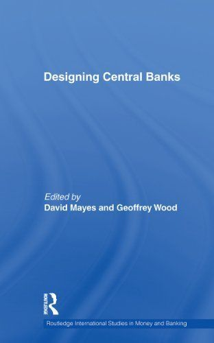 Designing Central Banks (Routledge International Studies in Money and Banking) by Geoffrey Wood. $35.38. Publisher: T & F Books UK; 1 edition (June 4, 2010). 263 pages