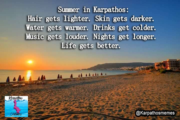 Summer in Karpathos: Hair gets lighter. Skin gets darker.  Water gets warmer. Drinks get colder.  Music gets louder. Nights get longer.  Life gets better.  #Karpathosmemes #Karpathos #greekislands #summer2016