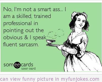 Funny ecard I'm not a smart ass.... LMAO