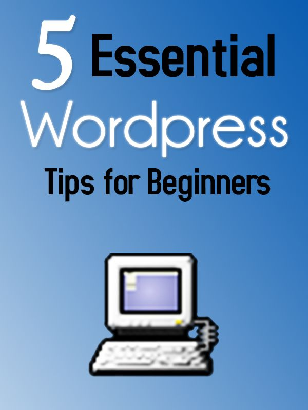 5 Essential Wordpress Tips for Beginners