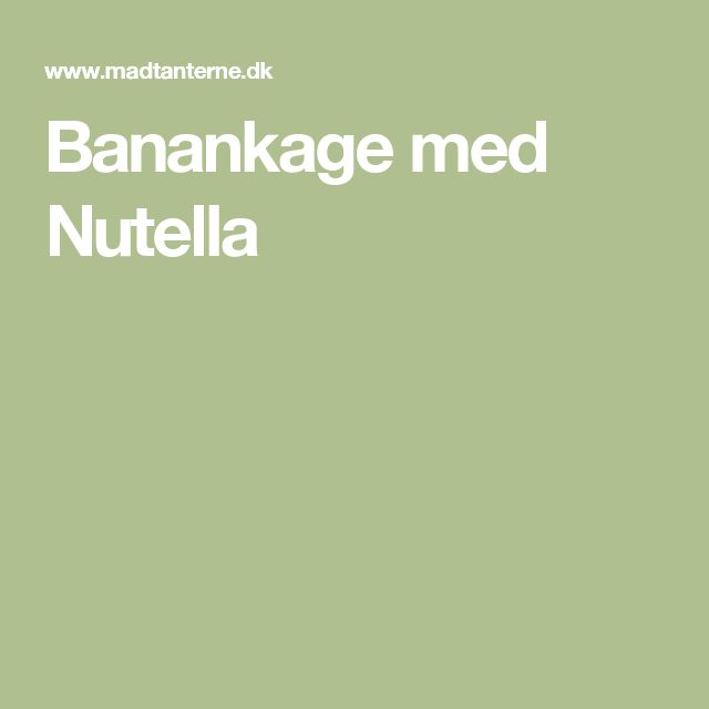 Banankage med Nutella