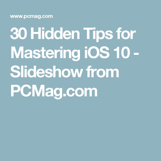 30 Hidden Tips for Mastering iOS 10 - Slideshow from PCMag.com
