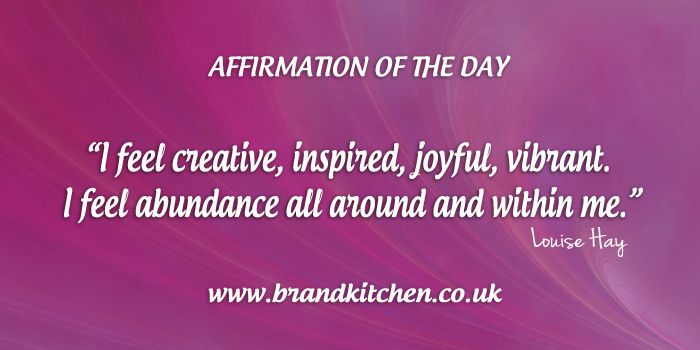 "Affirmation of the day. ""I feel creative, inspired, joyful, vibrant. I feel abundance all around and within me."""