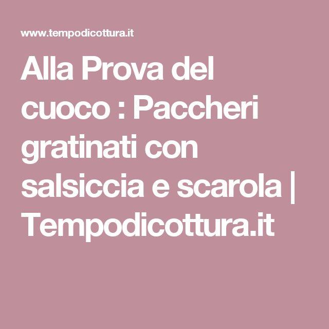 Alla Prova del cuoco : Paccheri gratinati con salsiccia e scarola | Tempodicottura.it