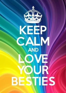 KEEP CALM AND LOVE YOUR BESTIES