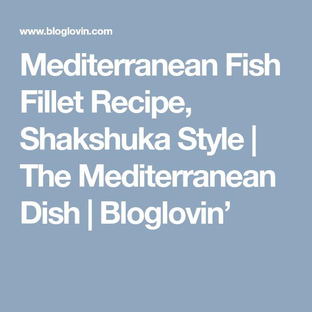 Mediterranean Fish Fillet Recipe, Shakshuka Style | The Mediterranean Dish | Bloglovin'