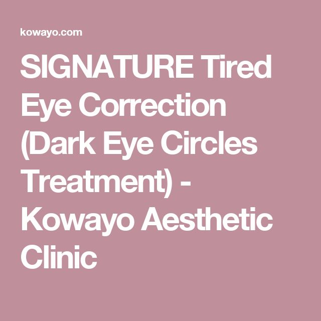 SIGNATURE Tired Eye Correction (Dark Eye Circles Treatment) - Kowayo Aesthetic Clinic