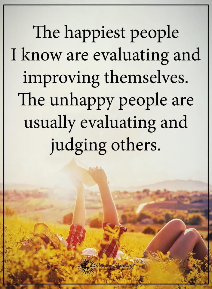 judging others quotes the happiest people i know are evaluating and improving themselves. The unhappy people are usually evaluating and judging others.