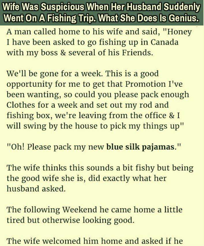 Wife Was Suspicious When Her Husband Suddenly Went On A Fishing Trip When She Does Is Genius Fishing Trip Wife Jokes Fishing Jokes