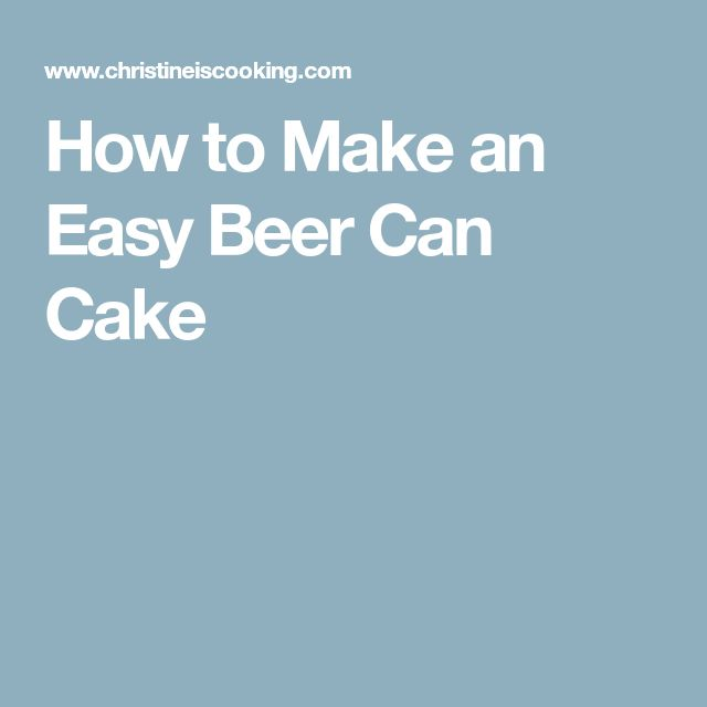how to make a beer can cake