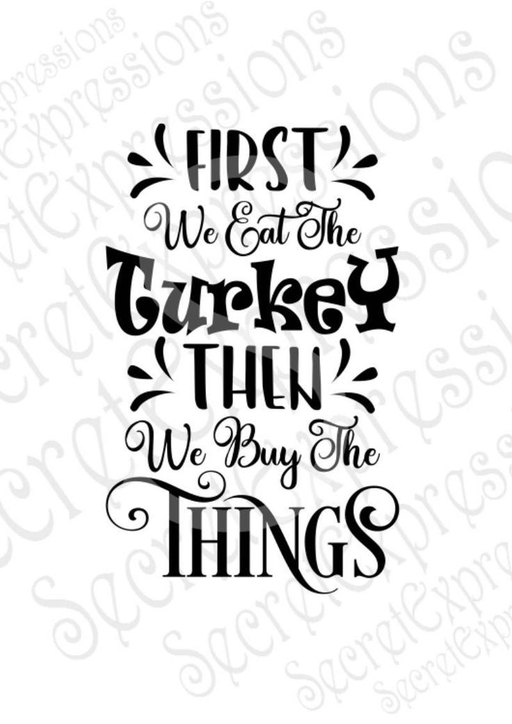 #black #first #friday #things #turkey First We Eat The Turkey Then We Buy The Th…