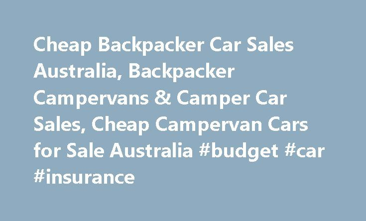 Cheap Backpacker Car Sales Australia, Backpacker Campervans & Camper Car Sales, Cheap Campervan Cars for Sale Australia #budget #car #insurance http://car.remmont.com/cheap-backpacker-car-sales-australia-backpacker-campervans-camper-car-sales-cheap-campervan-cars-for-sale-australia-budget-car-insurance/  #cars for sale australia # BACKPACKER CAMPERVAN CAR SALES CARS 4 BACKPACKERS offers Travellers in Australia the opportunity to Buy or Sell cars, campervans, station-wagons or 4WDs online…