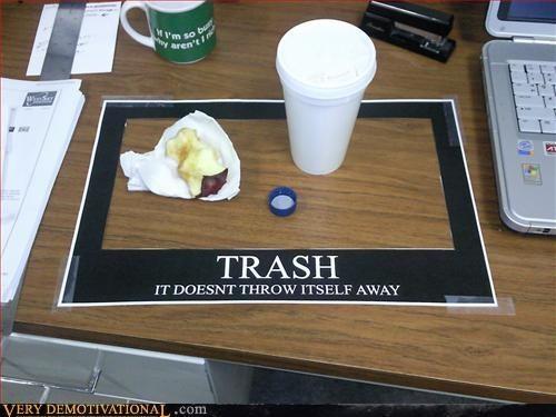 Trash, it doesn't throw itself away