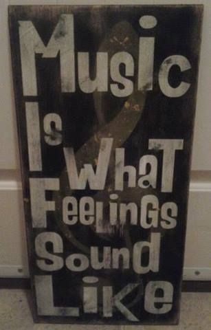 Music is what feeling sound like because you can hear feelings thru the lyrics. Lyrics tell a story of someone's emotions, feelings, memory, or dreams. Listen. If you are a true music fan, you will understand! So true!