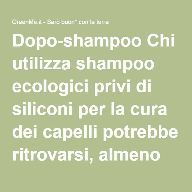 Dopo-shampoo Chi utilizza shampoo ecologici privi di siliconi per la cura dei capelli potrebbe ritrovarsi, almeno inizialmente, a lottare contro i capelli crespi. Per risolvere il problema si consiglia di effettuare un risciacquo acido dopo lo shampoo, diluendo in un litro d'acqua uno o due cucchiai di aceto di mele oppure un pizzico di acido citrico. I capelli risulteranno molto più lucidi e disciplinati.