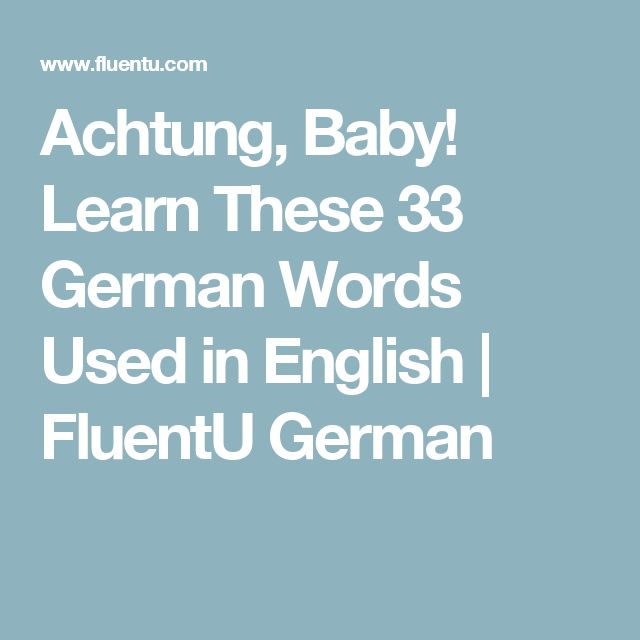 Achtung, Baby! Learn These 33 German Words Used in English | FluentU German